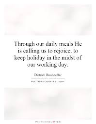 through our daily meals he is calling us to rejoice to keep