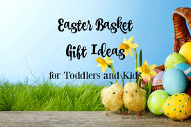 brilliant easter basket gift ideas for toddlers and kids the