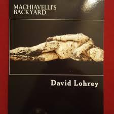 first look machiavelli u0027s backyard by david lohrey david lohrey