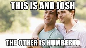 Cute Couple Meme - this is and josh the other is humberto cute gay couple meme