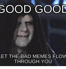 Et Is A Jedi Meme - good good et the bad memes flow through you good good meme on me me