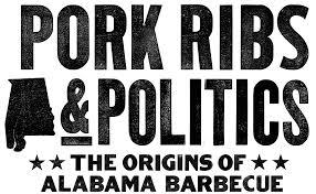 pork ribs and politics the origins of alabama barbecue