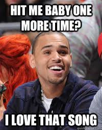 Funny Chris Brown Memes - hit me baby one more time i love that song chris brown quickmeme
