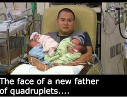 Father Meme - face of the new father after quadruplets 4 11 2017 home of funny