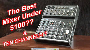 Best Small Mixing Desk The Best Audio Mixer 100 10 Channels