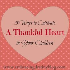 i will enter his gate with thanksgiving in my heart 5 ways to cultivate a thankful heart in your children the