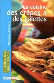 cuisine de r ence la cuisine des crêpes et des galettes des régions de et des