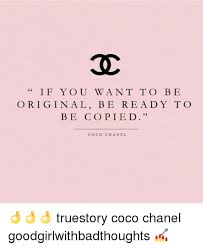 Coco Chanel Meme - i f y o u wan t to be original be ready to be copied coco chanel