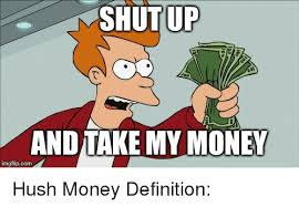 Shut Up And Take My Money Meme - shut up and take my money imgflipcom hush money definition money