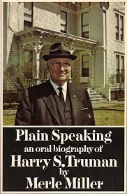 plain speaking an oral biography of harry s truman merle miller