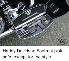 Harley Davidson Meme - harley davidson footrest pistol safe except for the style meme