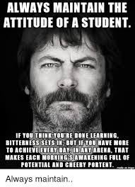 Swanson Meme - always maintain the attitude of a student if you think youtre done