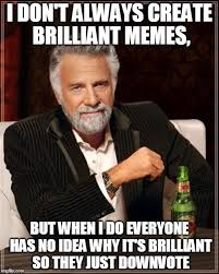 Brilliant Meme - the most interesting man in the world meme imgflip