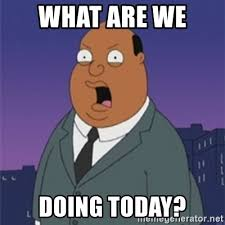 What Are We Meme - what are we doing today ollie williams meme generator