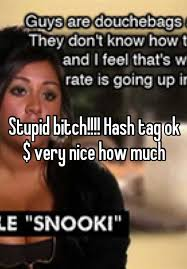Stupid Bitch Meme - stupid bitch hash tag ok very nice how much