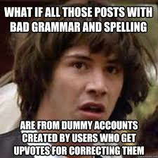 Bad Spelling Meme - what if all those posts with bad grammar and spelling are from