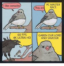 Pc Master Race Meme - pc master race i like consoles they are 60 fps 4k ultra hd gaben