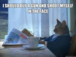 Shoot Myself Meme - i should buy a gun and shoot myself in the face the one percent