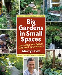 big gardens in small spaces out of the box advice for boxed in