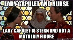Nurse Meme Generator - lady capulet and nurse lady capulet is stern and not a motherly
