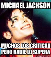 Memes De Michael Jackson - meme personalizado michael jackson muchos los critican pero nadie