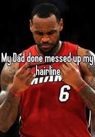 Messed Up Hairline - dad done messed up my hairline