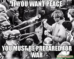 Be Prepared Meme - if you want peace you must be prepared for war meme give peace a