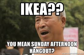 Chinese Guy Meme - ikea you mean sunday afternoon hangout overly chinese chinese
