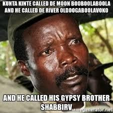 Kunta Kinte Meme - kunta kinte called de moon booboolaboola and he called de river