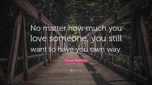 chuck palahniuk quote no matter how much you someone you