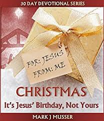 it s jesus birthday not yours 30 day devotional series