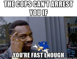 Fast Meme - roll safe hungover meme gotta go fast by sonic171000 on deviantart