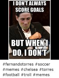 But When I Do Meme - i don t always score goals but when i do don t fernandotorres soccer