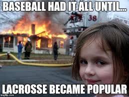Lacrosse Memes - disaster girl meme imgflip