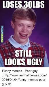 Funny Ugly Memes - loses 30 lbs still looks ugly saueupuiu funny memes poor guy