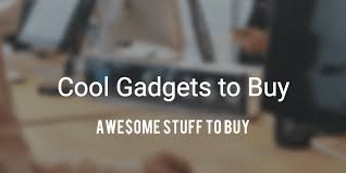 cool buy cool gadgets awesome stuff to buy
