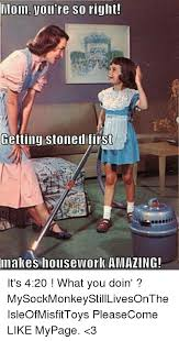 Stoned Alien Meme - mom you re so right gctting stoned first umakes housework amazing