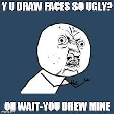 How To Draw Meme Faces - y u no meme imgflip