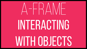 a frame webvr tutorial 6 interacting with objects youtube