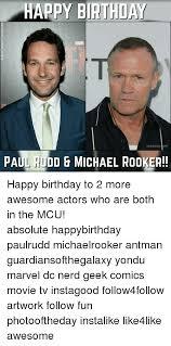Nerd Birthday Meme - happy birthday exposay 40m paul rudd michael rooker happy