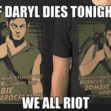 If Daryl Dies We Riot Meme - if daryl dies tonight we all riot by le rage 5 meme center