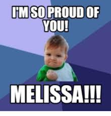 So Proud Meme - im so proud of you melissa im so proud meme on me me