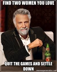Settle Down Meme - find two women you love quit the games and settle down the most