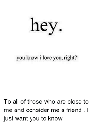 Hey I Love You Meme - hey you know i love you right to all of those who are close to me