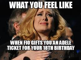 18th Birthday Meme - meme creator what you feel like when fio gifts you an adele ticket