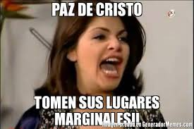 Cristo Meme - paz de cristo tomen sus lugares marginales meme de soraya