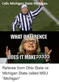 Michigan Football Memes - calls michigan state michigan what difference does it make referee