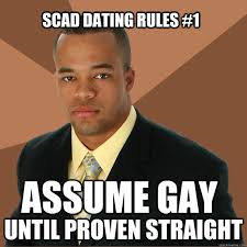 Gay Black Man Meme - assume gay until proven straight scad dating rules 1 successful