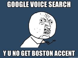 Boston Accent Memes - google voice search y u no get boston accent y u no meme generator