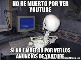 imagenes chistosas youtube no he muerto por ver youtube si no e muerto por ver los anuncios de